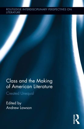 Class and the Making of American Literature: Created Unequal (Hardback) book cover