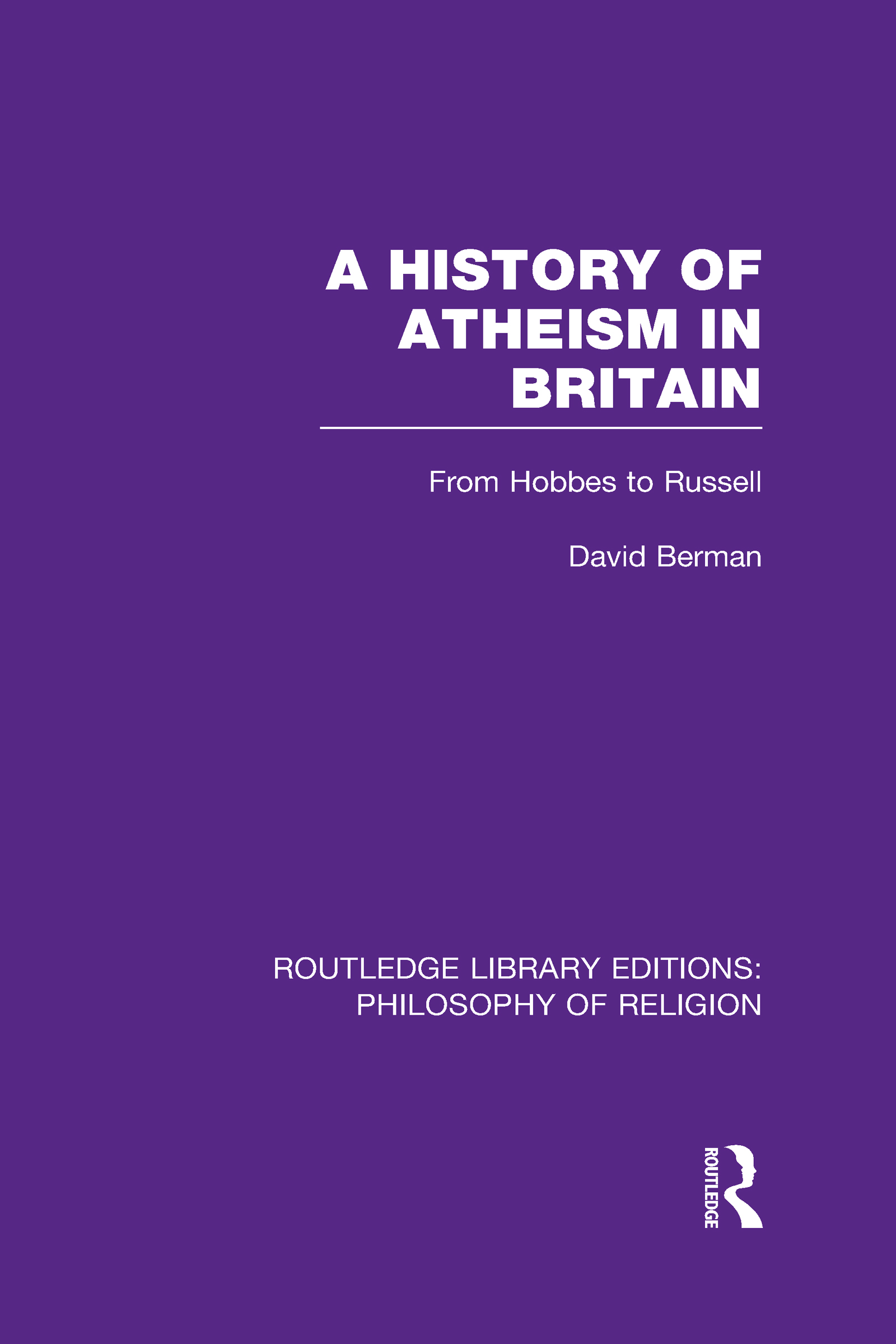 A History of Atheism in Britain: From Hobbes to Russell (Hardback) book cover