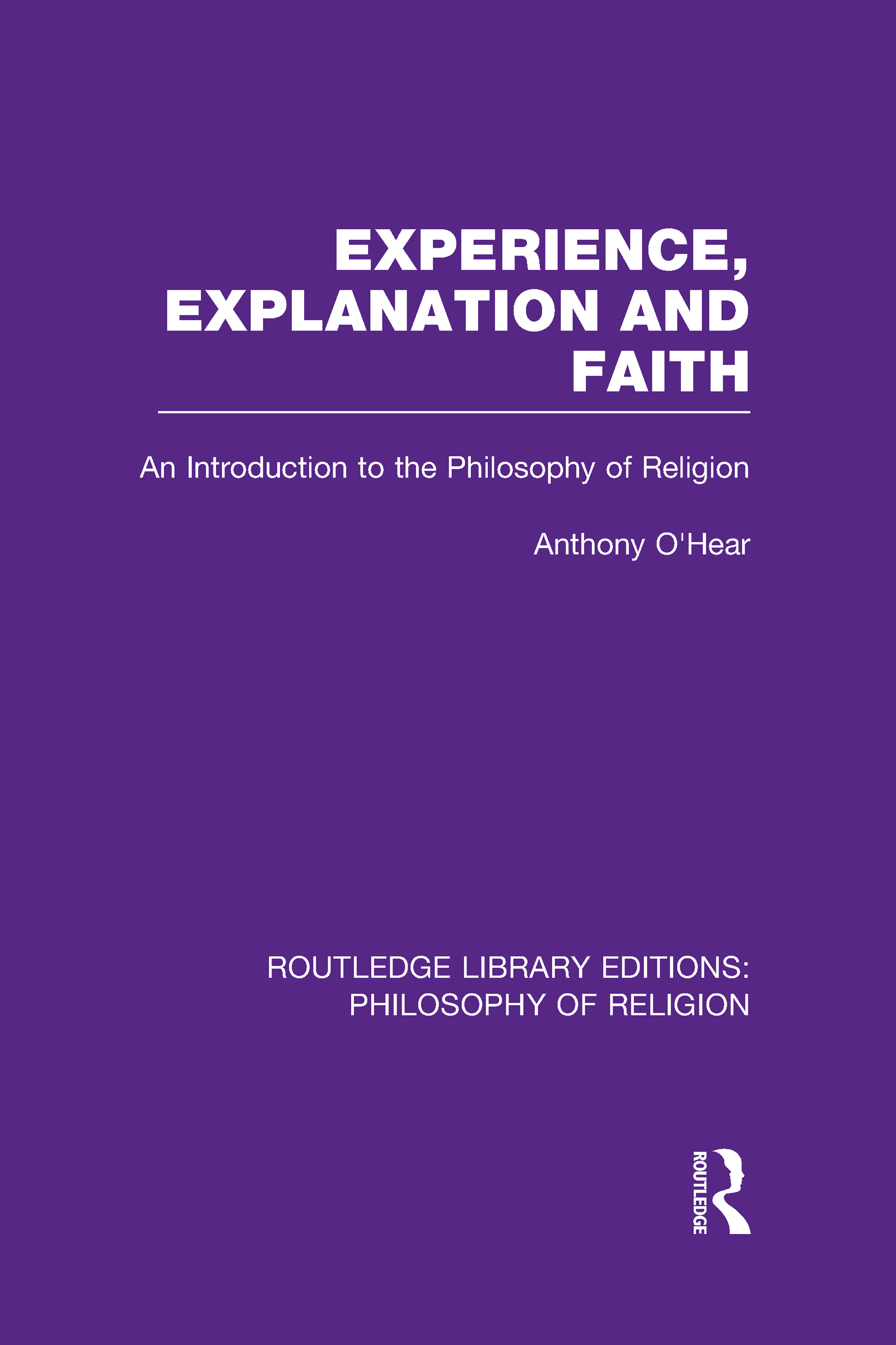 Experience, Explanation and Faith: An Introduction to the Philosophy of Religion (Hardback) book cover