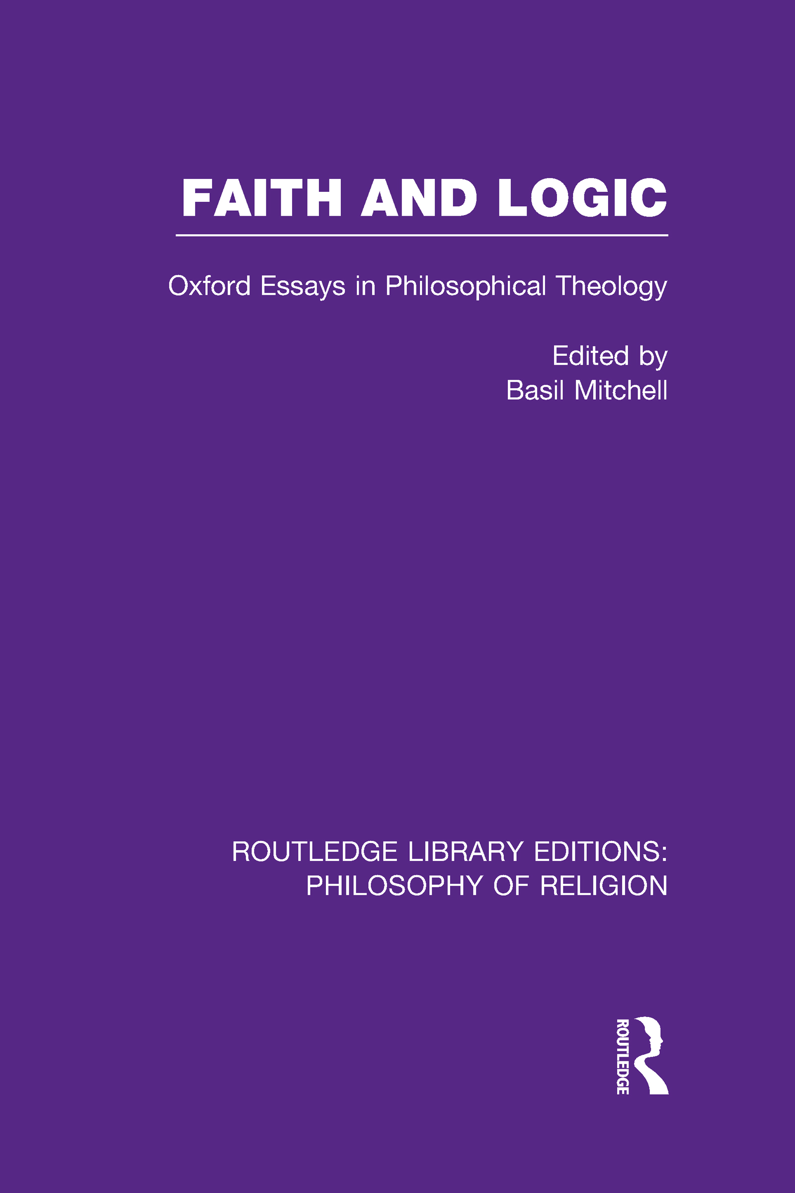 Faith and Logic: Oxford Essays in Philosophical Theology (Hardback) book cover