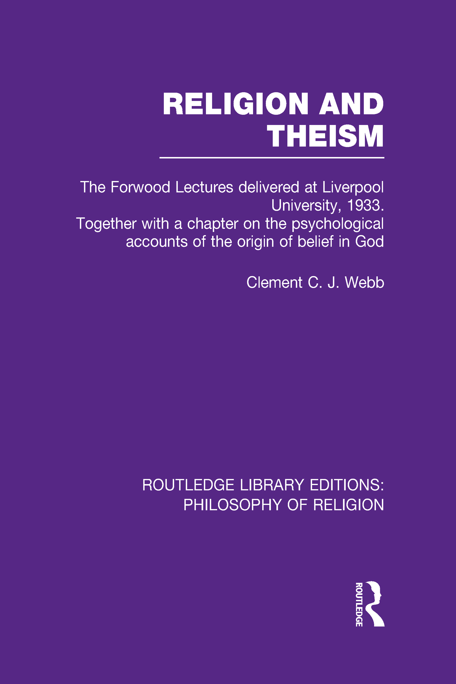 Religion and Theism: The Forwood Lectures Delivered at Liverpool University, 1933. Together with a Chapter on the Psychological Accounts of the Origin of Belief in God (Hardback) book cover