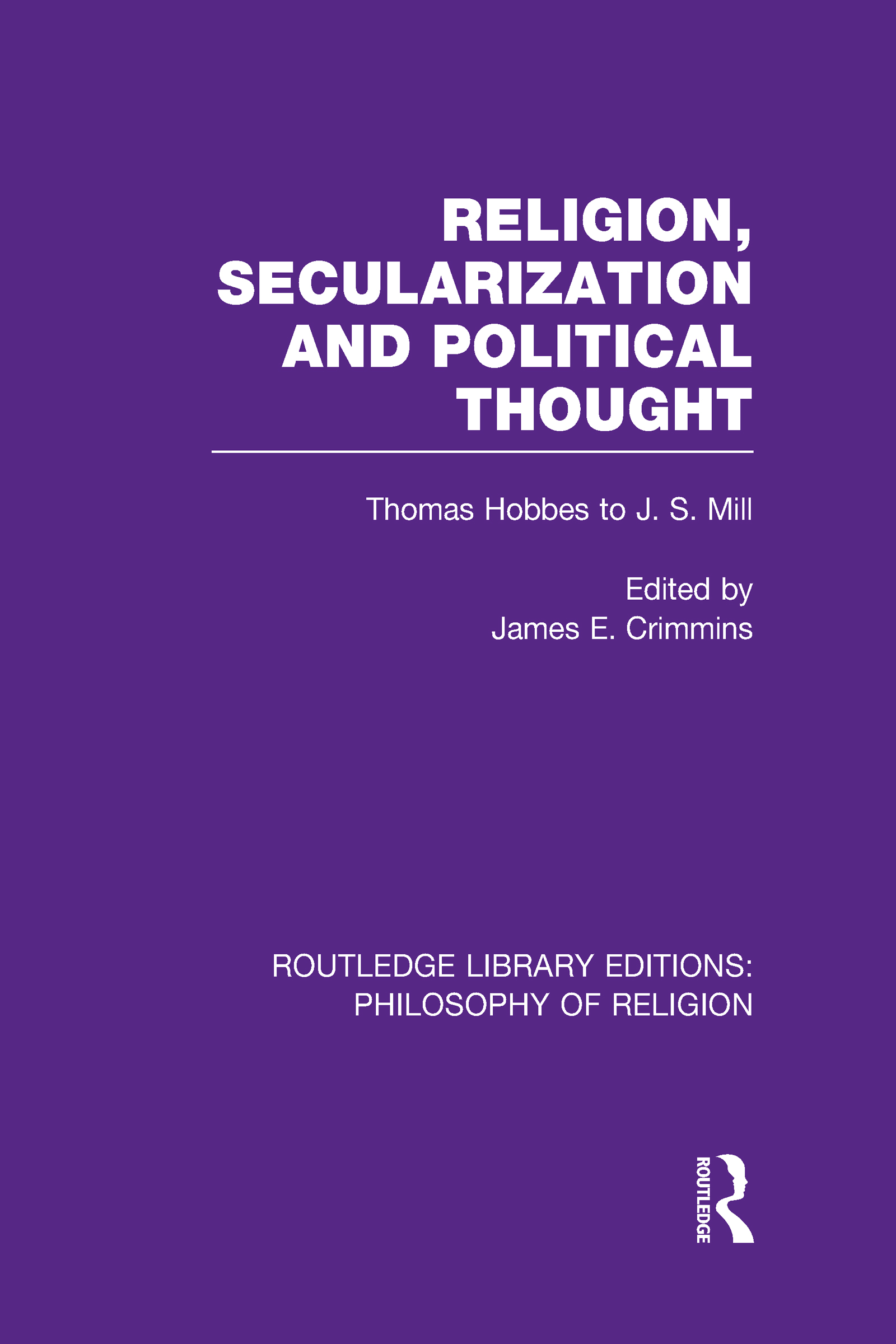 Religion, Secularization and Political Thought: Thomas Hobbes to J. S. Mill (Hardback) book cover