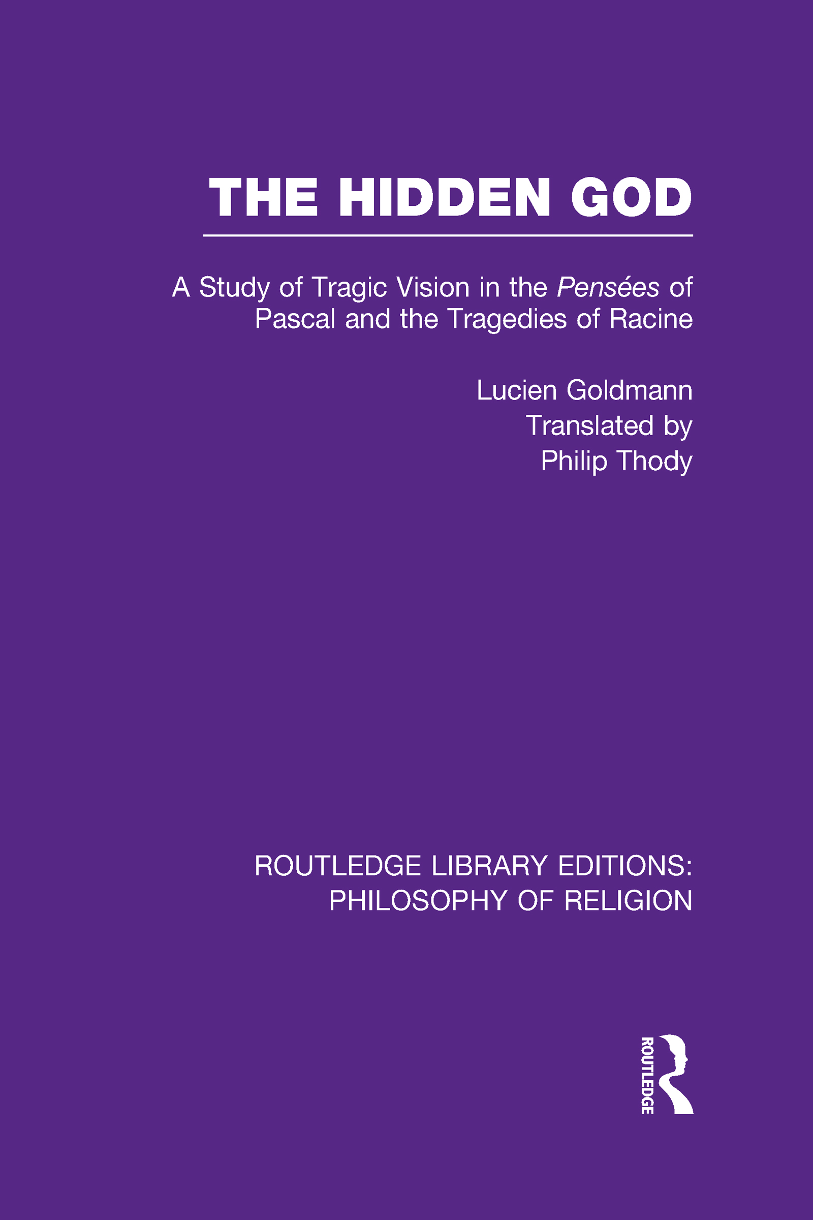 The Hidden God: A Study of Tragic Vision in the Pense´es of Pascal and the Tragedies of Racine (Hardback) book cover