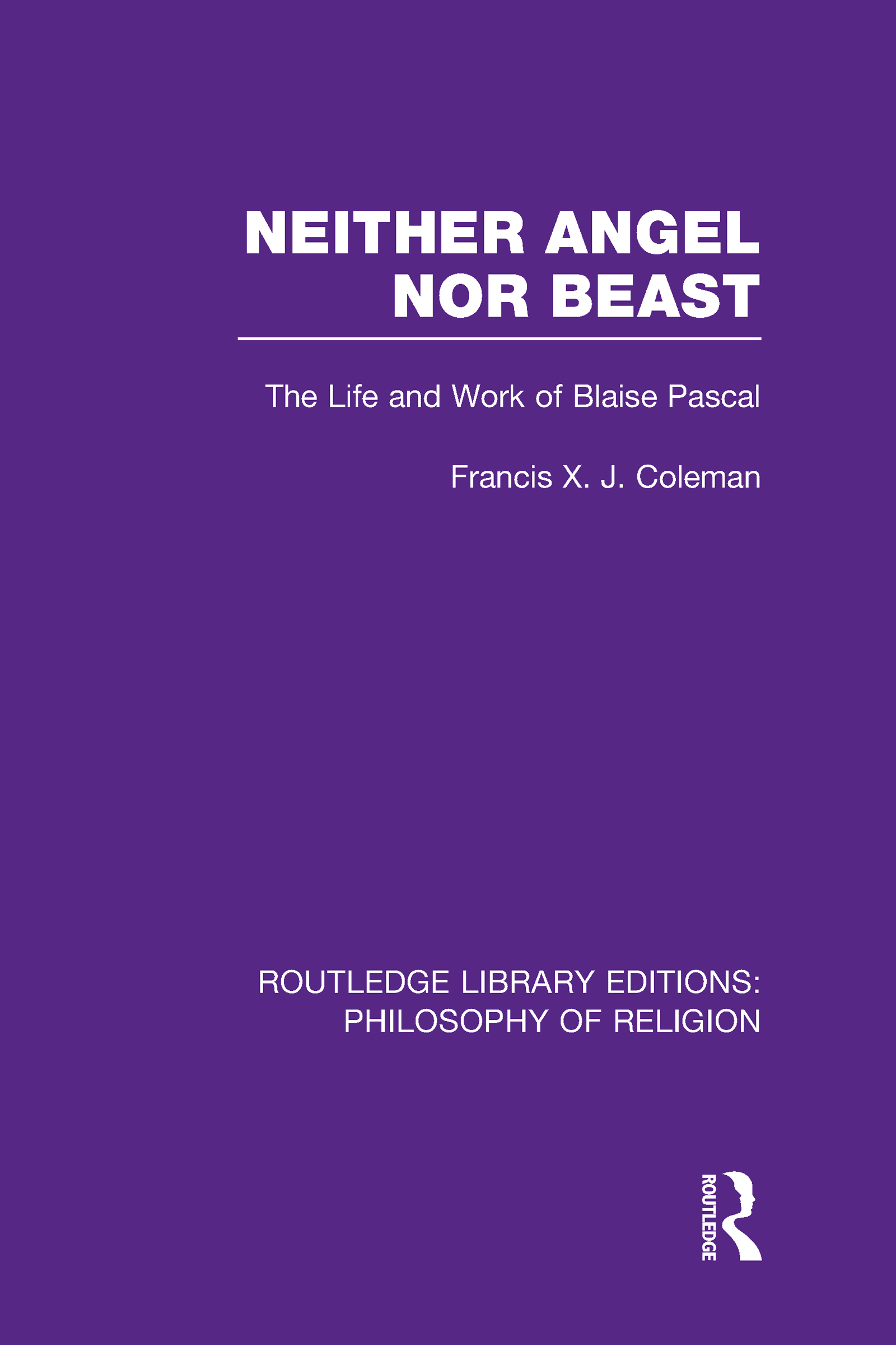 Neither Angel nor Beast: The Life and Work of Blaise Pascal (Hardback) book cover