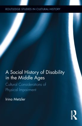 A Social History of Disability in the Middle Ages: Cultural Considerations of Physical Impairment (Hardback) book cover