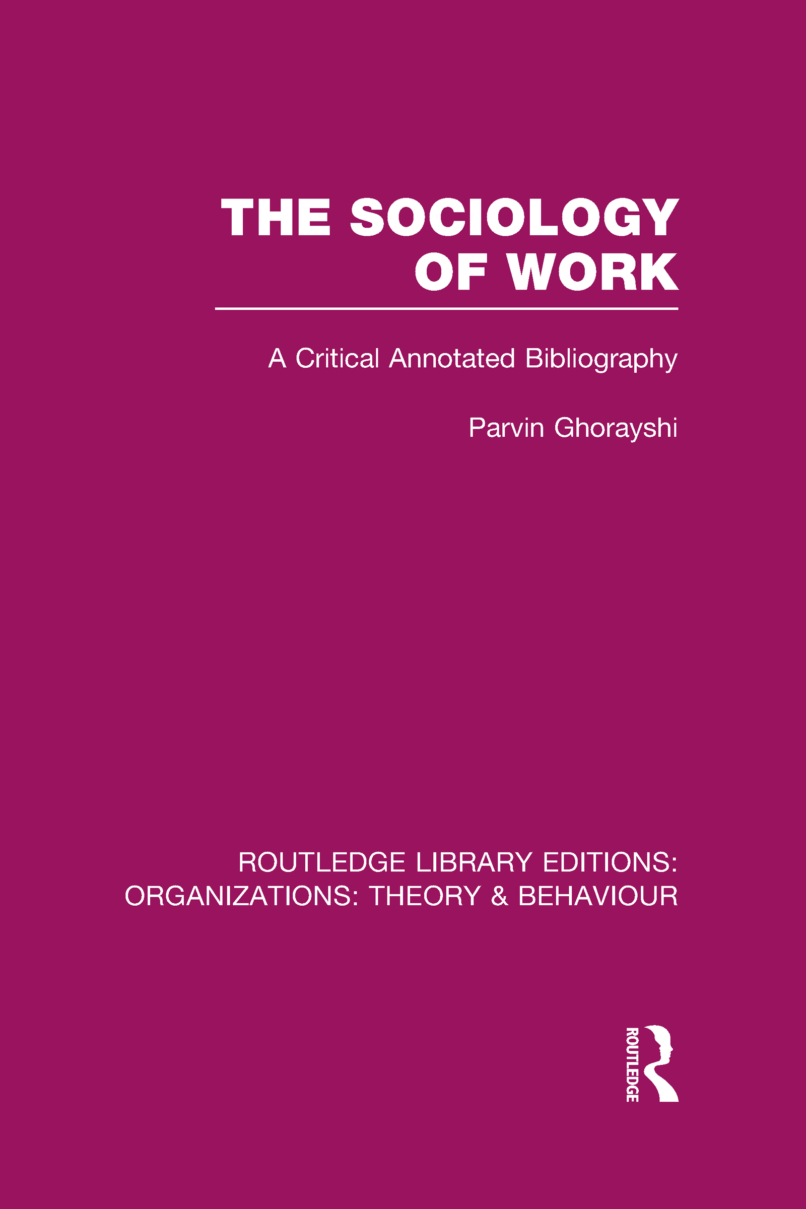 The Sociology of Work (RLE: Organizations): A Critical Annotated Bibliography (Hardback) book cover