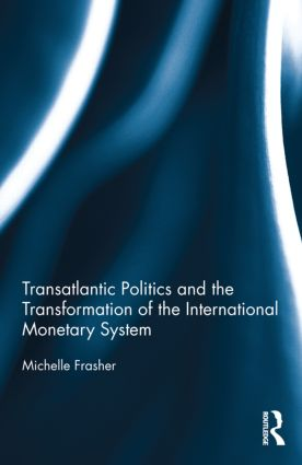 Transatlantic Politics and the Transformation of the International Monetary System (Hardback) book cover