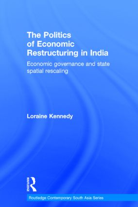 The Politics of Economic Restructuring in India: Economic Governance and State Spatial Rescaling, 1st Edition (Hardback) book cover