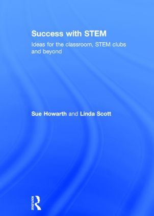 Success with STEM: Ideas for the classroom, STEM clubs and beyond, 1st Edition (Hardback) book cover