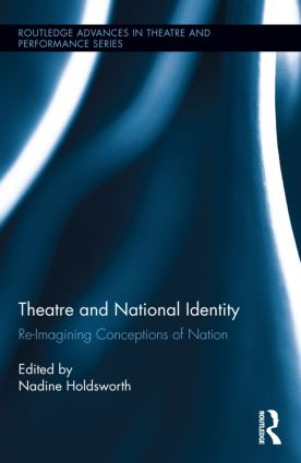 Theatre and National Identity: Re-Imagining Conceptions of Nation (Hardback) book cover