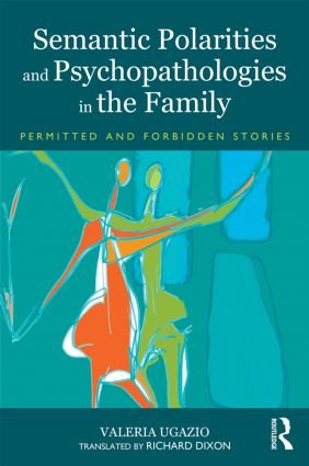 Semantic Polarities and Psychopathologies in the Family: Permitted and Forbidden Stories (Paperback) book cover