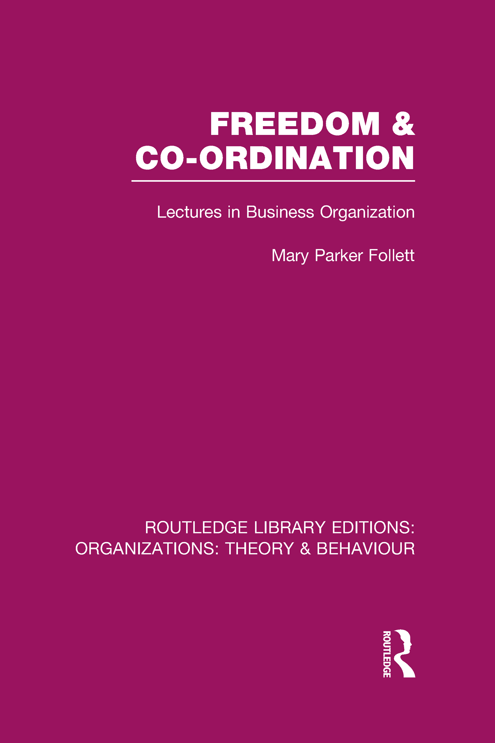 Freedom and Co-ordination (RLE: Organizations): Lectures in Business Organization (Hardback) book cover