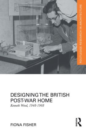 Designing the British Post-War Home: Kenneth Wood, 1948-1968 book cover