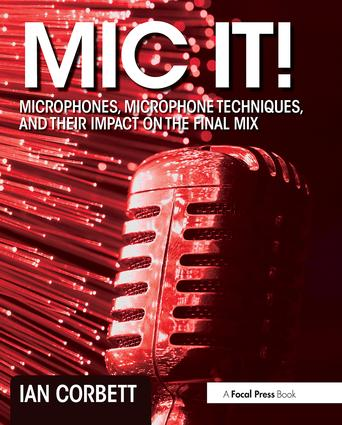 Mic It!: Microphones, Microphone Techniques, and Their Impact on the Final Mix book cover
