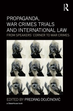 Propaganda, War Crimes Trials and International Law: From Speakers' Corner to War Crimes book cover