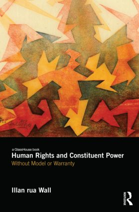 Human Rights and Constituent Power: Without Model or Warranty, 1st Edition (Paperback) book cover