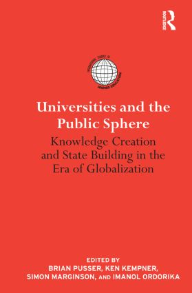 Universities and the Public Sphere: Knowledge Creation and State Building in the Era of Globalization (Paperback) book cover