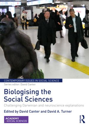 Biologising the Social Sciences: Challenging Darwinian and Neuroscience Explanations (Hardback) book cover