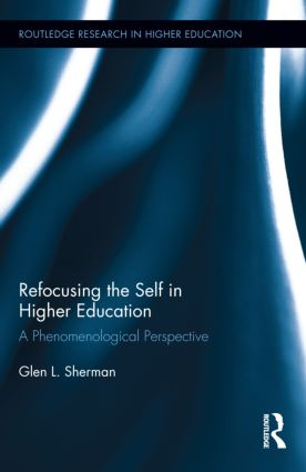Refocusing the Self in Higher Education: A Phenomenological Perspective (Hardback) book cover