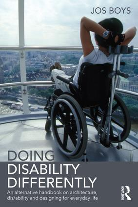 Doing Disability Differently: An alternative handbook on architecture, dis/ability and designing for everyday life, 1st Edition (Hardback) book cover