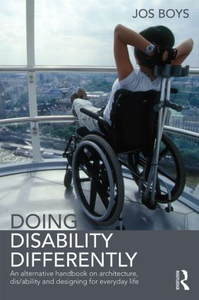 Doing Disability Differently: An alternative handbook on architecture, dis/ability and designing for everyday life book cover
