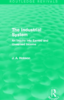 The Industrial System (Routledge Revivals): An Inquiry into Earned and Unearned Income (Hardback) book cover
