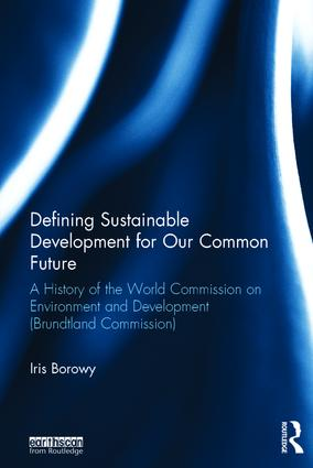 Defining Sustainable Development for Our Common Future: A History of the World Commission on Environment and Development (Brundtland Commission) book cover