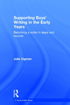 Supporting Boys' Writing in the Early Years: Becoming a writer in leaps and bounds, 1st Edition (Hardback) book cover
