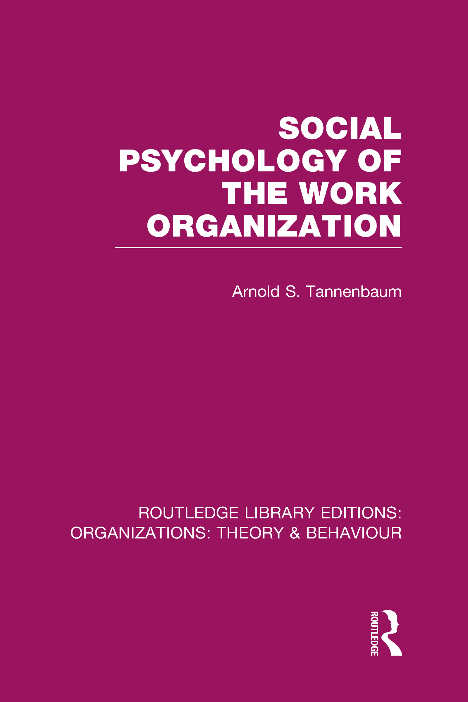Social Psychology of the Work Organization (RLE: Organizations) (Hardback) book cover