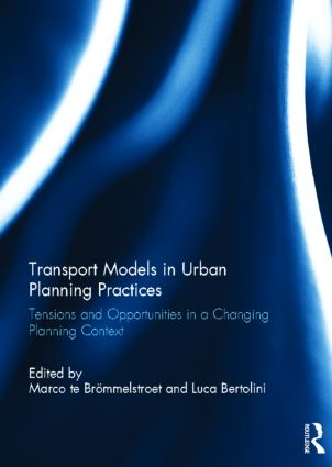 Transport Models in Urban Planning Practices: Tensions and Opportunities in a Changing Planning Context (Hardback) book cover