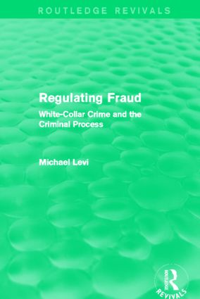 Regulating Fraud (Routledge Revivals): White-Collar Crime and the Criminal Process (Hardback) book cover