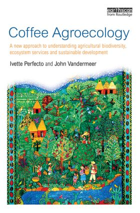Coffee Agroecology: A New Approach to Understanding Agricultural Biodiversity, Ecosystem Services and Sustainable Development, 1st Edition (Paperback) book cover