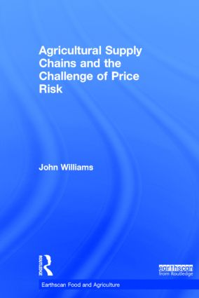 Agricultural Supply Chains and the Challenge of Price Risk: 1st Edition (Hardback) book cover