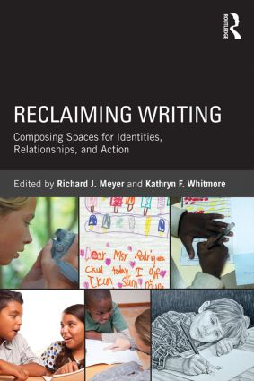 Reclaiming Writing: Composing Spaces for Identities, Relationships, and Actions, 1st Edition (Paperback) book cover