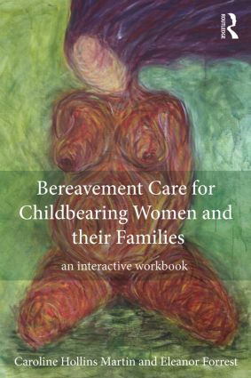 Bereavement Care for Childbearing Women and their Families: An Interactive Workbook (Paperback) book cover