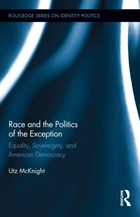 Race and the Politics of the Exception: Equality, Sovereignty, and American Democracy book cover