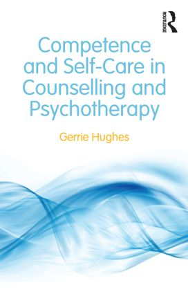 Competence and Self-Care in Counselling and Psychotherapy: 1st Edition (Paperback) book cover