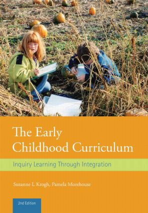 The Early Childhood Curriculum: Inquiry Learning Through Integration, 2nd Edition (Paperback) book cover