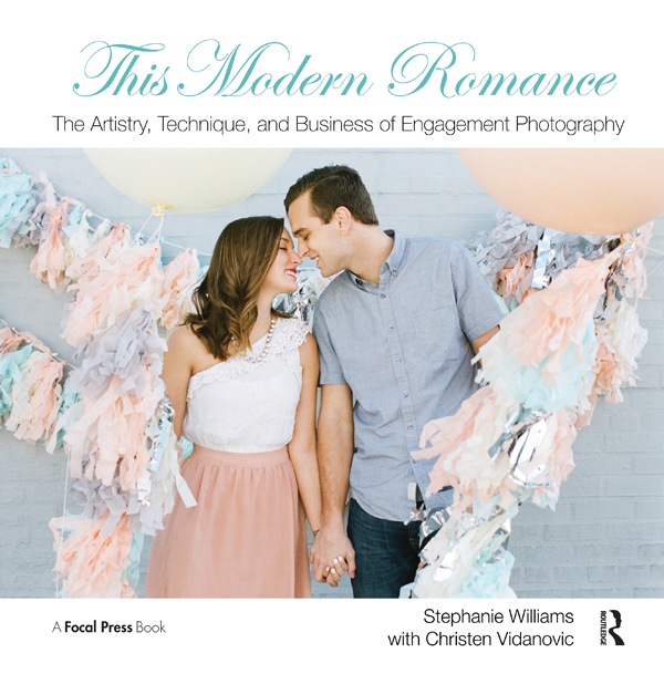 This Modern Romance: The Artistry, Technique, and Business of Engagement Photography book cover