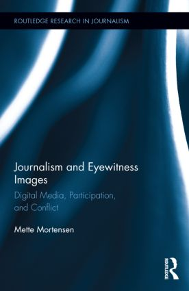 Journalism and Eyewitness Images: Digital Media, Participation, and Conflict book cover