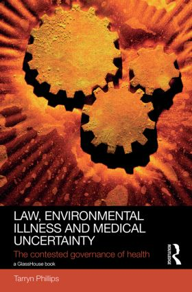 Law, Environmental Illness and Medical Uncertainty: The Contested Governance of Health (Hardback) book cover