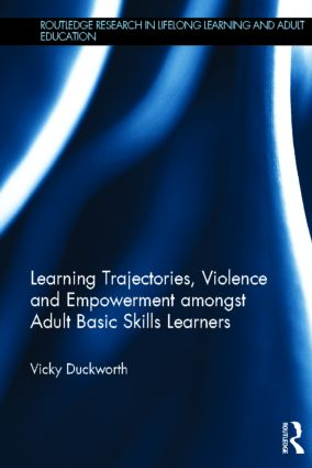 Learning Trajectories, Violence and Empowerment amongst Adult Basic Skills Learners (Hardback) book cover