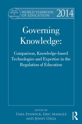 World Yearbook of Education 2014: Governing Knowledge: Comparison, Knowledge-Based Technologies and Expertise in the Regulation of Education book cover