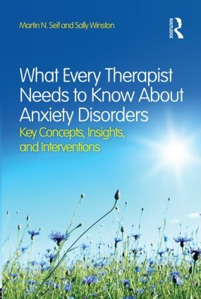 What Every Therapist Needs to Know About Anxiety Disorders: Key Concepts, Insights, and Interventions, 1st Edition (Paperback) book cover