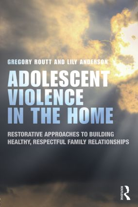 Adolescent Violence in the Home: Restorative Approaches to Building Healthy, Respectful Family Relationships book cover