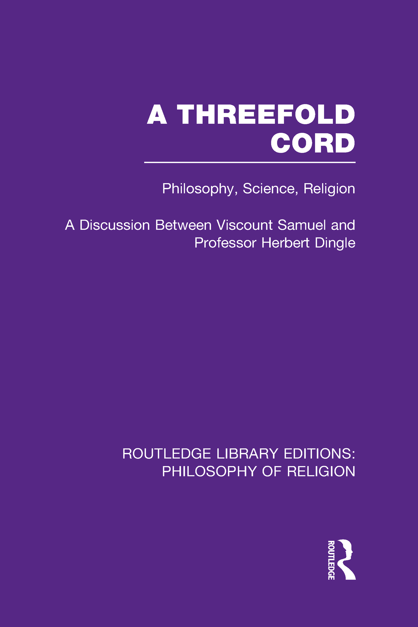 A Threefold Cord: Philosophy, Science, Religion. A Discussion between Viscount Samuel and Professor Herbert Dingle. (Hardback) book cover
