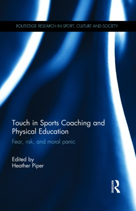 Touch in Sports Coaching and Physical Education: Fear, Risk and Moral Panic book cover