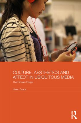 Culture, Aesthetics and Affect in Ubiquitous Media: The Prosaic Image (Hardback) book cover