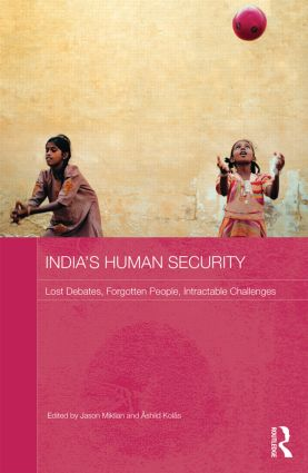 India's Human Security: Lost Debates, Forgotten People, Intractable Challenges (Hardback) book cover