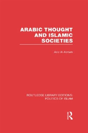 Arabic Thought and Islamic Societies (RLE Politics of Islam) (Hardback) book cover